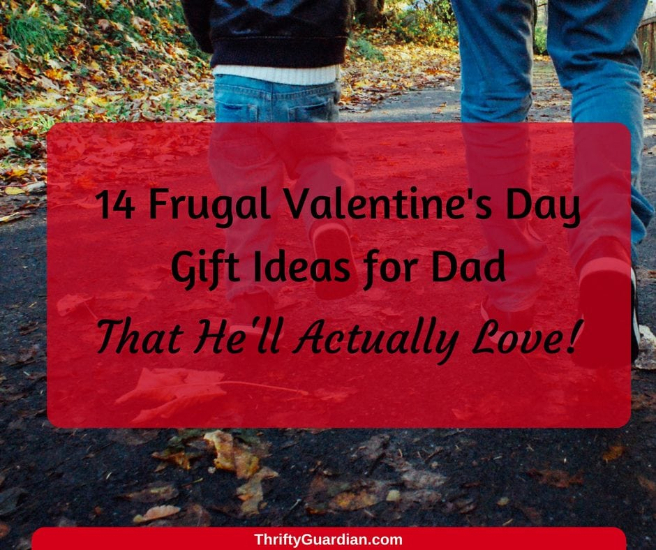 Valentines Day Gift Ideas For Dad Thrifty Guardian