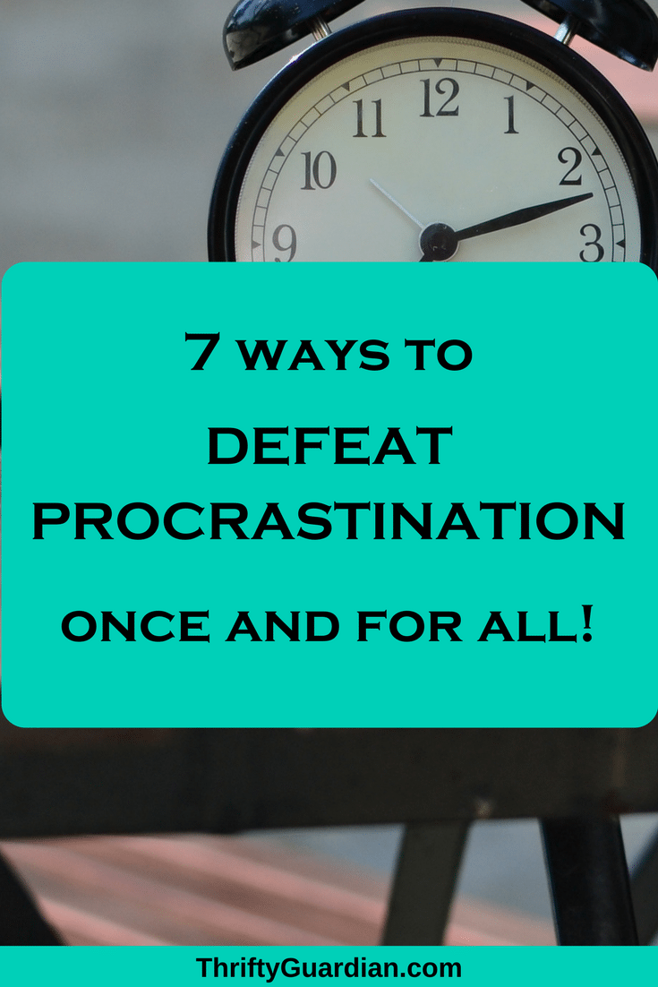 Stop procrastinating and learn to be more productive today with these 7 ways to defeat procrastination once and for all